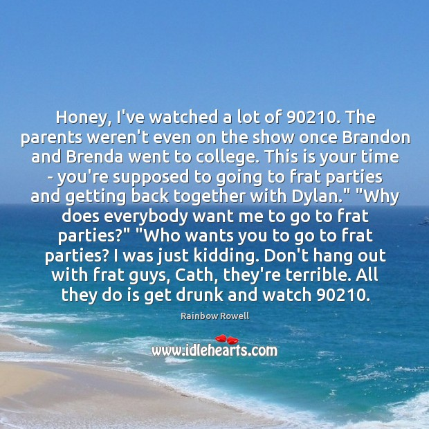 Honey, I've watched a lot of 90210. The parents weren't even on the Rainbow Rowell Picture Quote