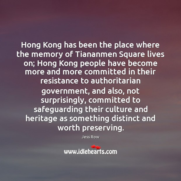 Hong Kong has been the place where the memory of Tiananmen Square Jess Row Picture Quote