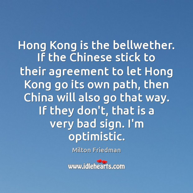 Image, Hong Kong is the bellwether. If the Chinese stick to their agreement