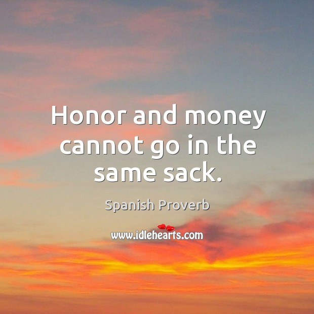 Image, Honor and money cannot go in the same sack.