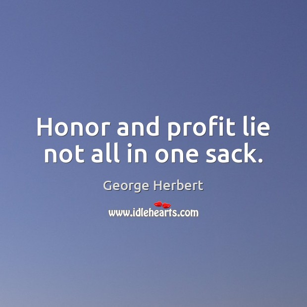 Image, Honor and profit lie not all in one sack.