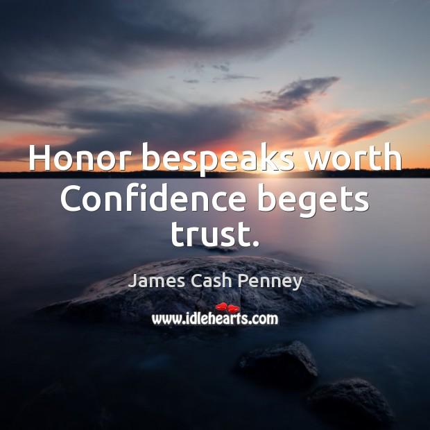Honor bespeaks worth Confidence begets trust. Image