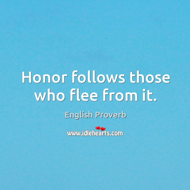 Honor follows those who flee from it. English Proverbs Image