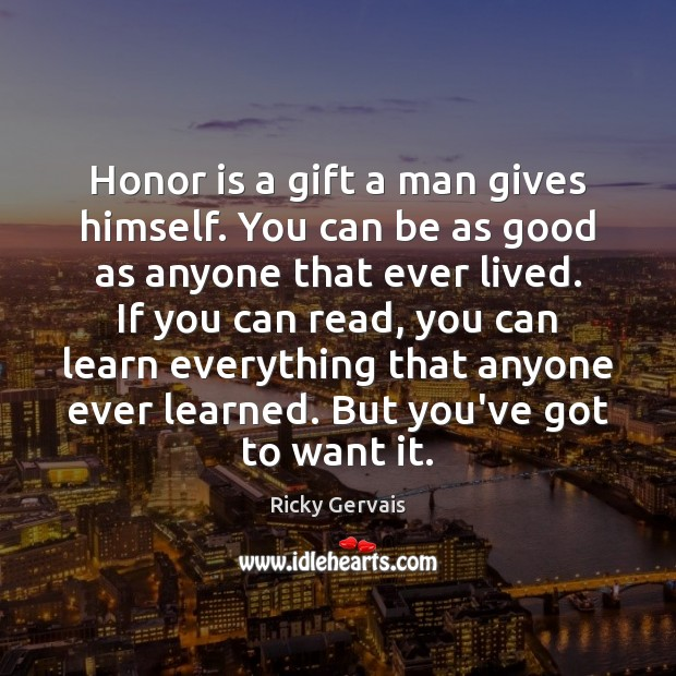 Honor is a gift a man gives himself. You can be as Image