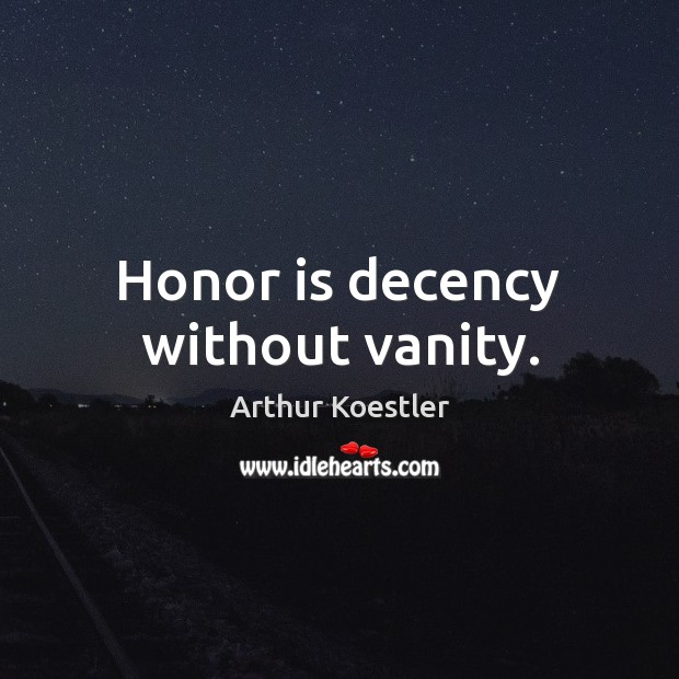 Honor is decency without vanity. Image