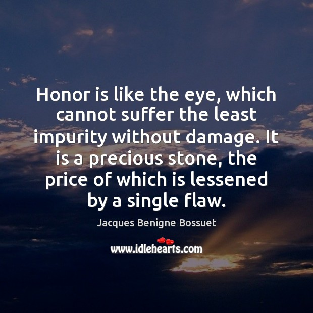 Honor is like the eye, which cannot suffer the least impurity without Image