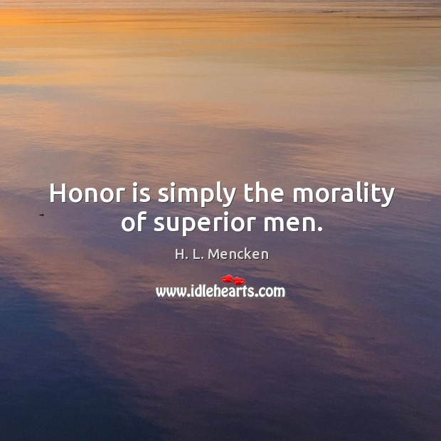 Honor is simply the morality of superior men. Image