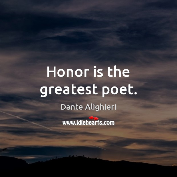 Honor is the greatest poet. Image