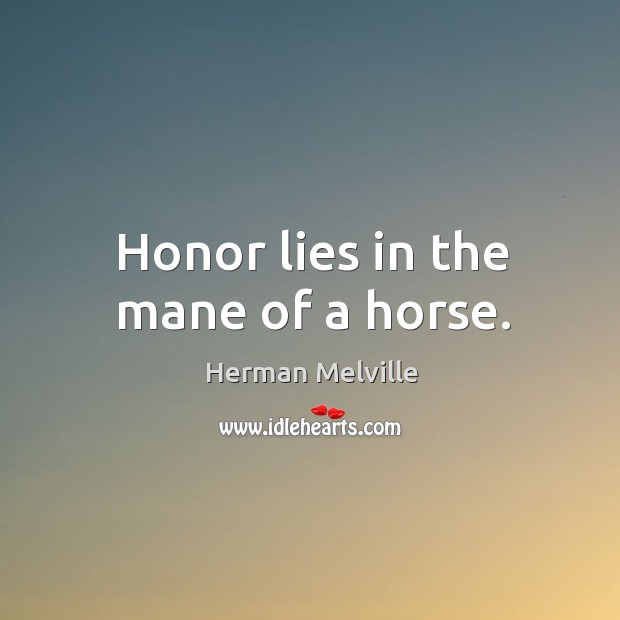 Honor lies in the mane of a horse. Image