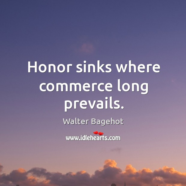 Image, Honor sinks where commerce long prevails.