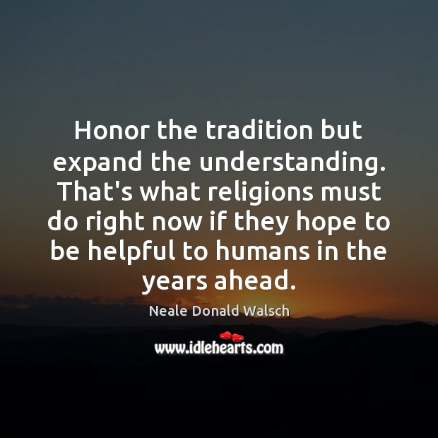 Honor the tradition but expand the understanding. That's what religions must do Image