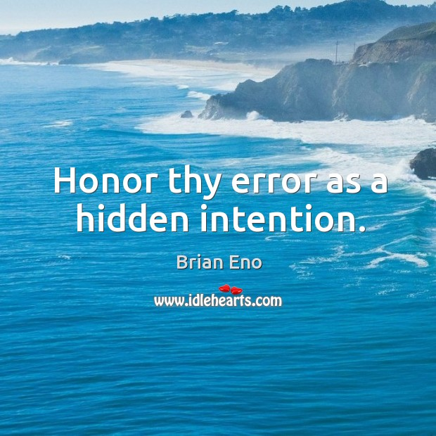 Honor thy error as a hidden intention. Image