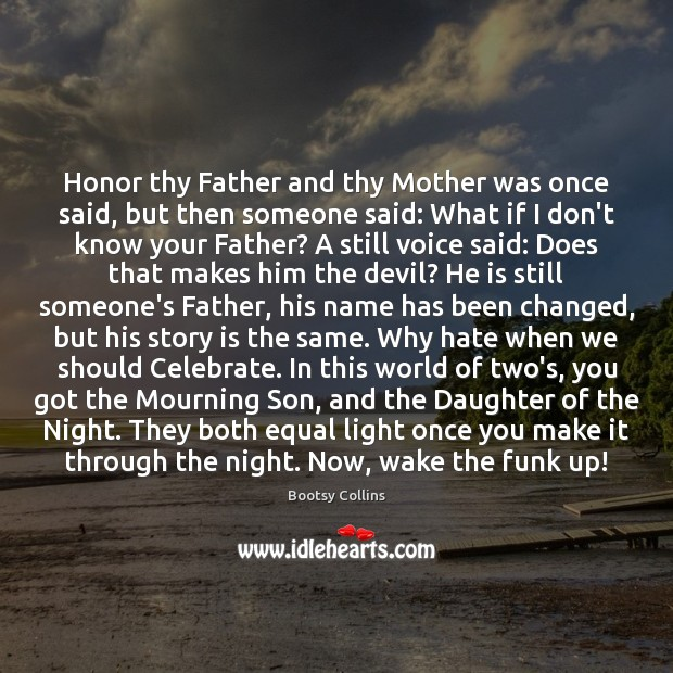Image, Honor thy Father and thy Mother was once said, but then someone