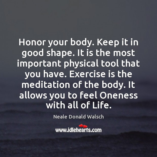 Honor your body. Keep it in good shape. It is the most Image