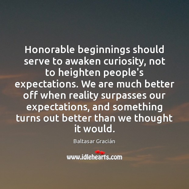 Honorable beginnings should serve to awaken curiosity, not to heighten people's expectations. Image