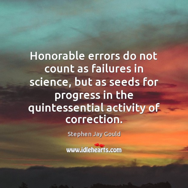 Honorable errors do not count as failures in science, but as seeds Image