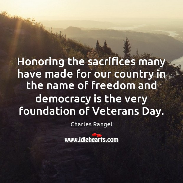 Honoring the sacrifices many have made for our country in the name Democracy Quotes Image