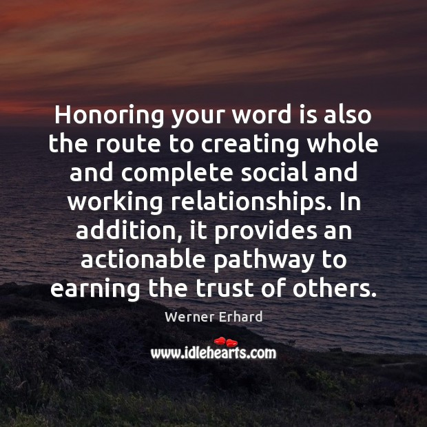 Honoring your word is also the route to creating whole and complete Werner Erhard Picture Quote