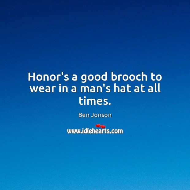 Image, Honor's a good brooch to wear in a man's hat at all times.