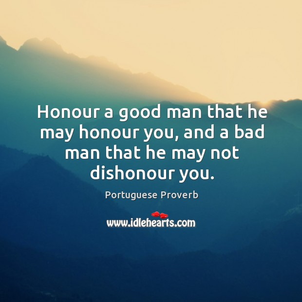 Image, Honour a good man that he may honour you, and a bad man
