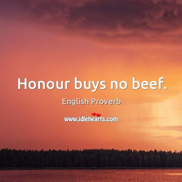 Honour buys no beef. English Proverbs Image