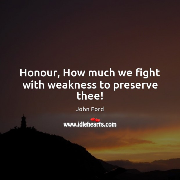 Honour, How much we fight with weakness to preserve thee! Image
