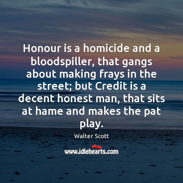 Honour is a homicide and a bloodspiller, that gangs about making frays Image