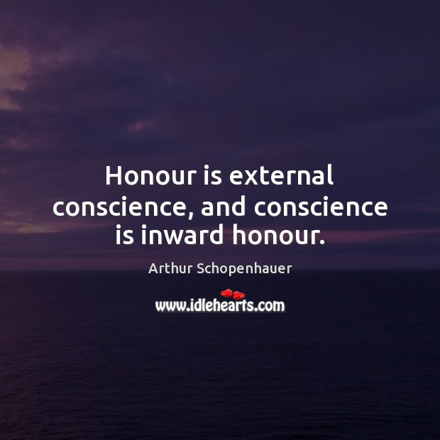 Honour is external conscience, and conscience is inward honour. Image