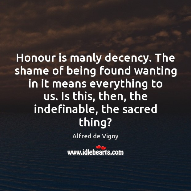 Image, Honour is manly decency. The shame of being found wanting in it