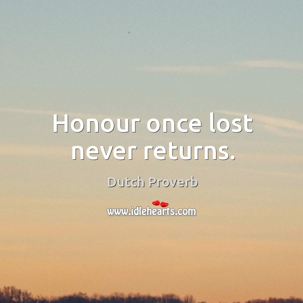 Honour once lost never returns. Dutch Proverbs Image