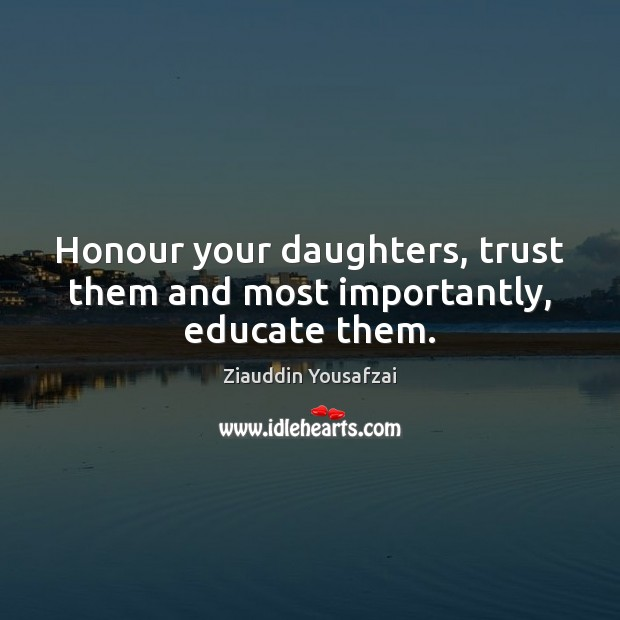 Image, Honour your daughters, trust them and most importantly, educate them.