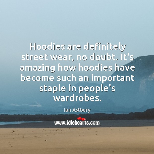 Hoodies are definitely street wear, no doubt. It's amazing how hoodies have Image