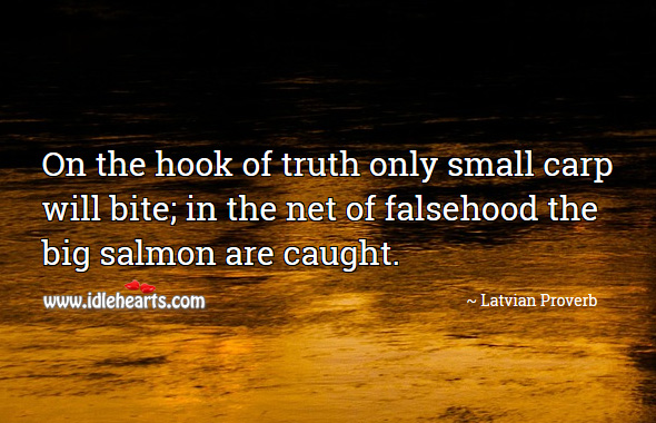 On the hook of truth only small carp will bite. Latvian Proverbs Image