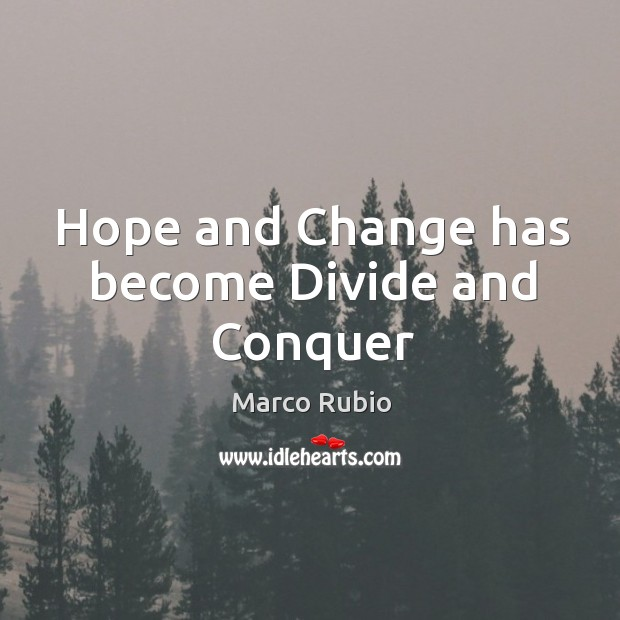 Hope and Change has become Divide and Conquer Image