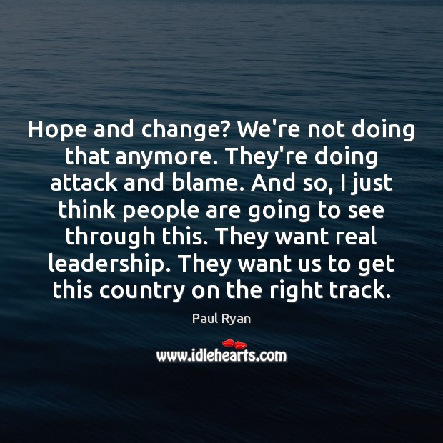 Hope and change? We're not doing that anymore. They're doing attack and Paul Ryan Picture Quote