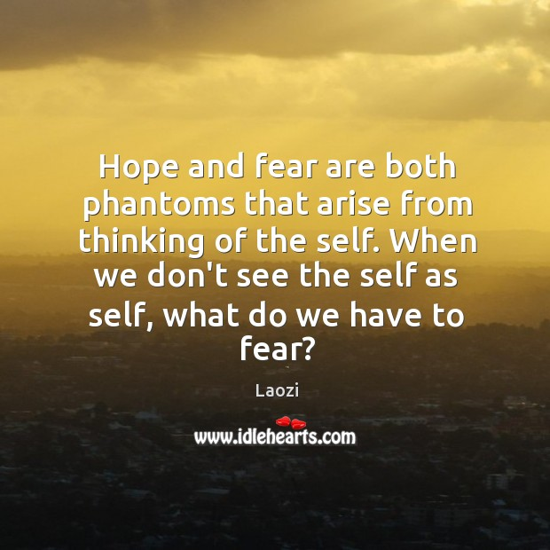 Image, Hope and fear are both phantoms that arise from thinking of the