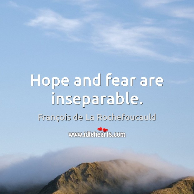 Image, Hope and fear are inseparable.