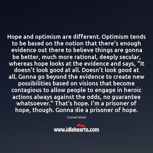 Hope and optimism are different. Optimism tends to be based on the Cornel West Picture Quote
