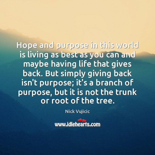 Image, Hope and purpose in this world is living as best as you