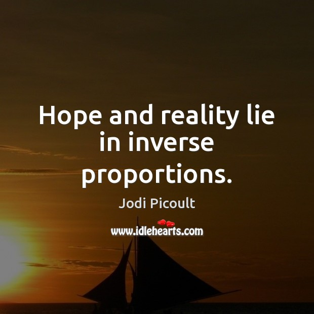 Hope and reality lie in inverse proportions. Image