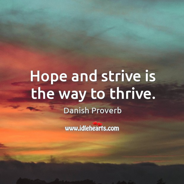 Hope and strive is the way to thrive. Danish Proverbs Image