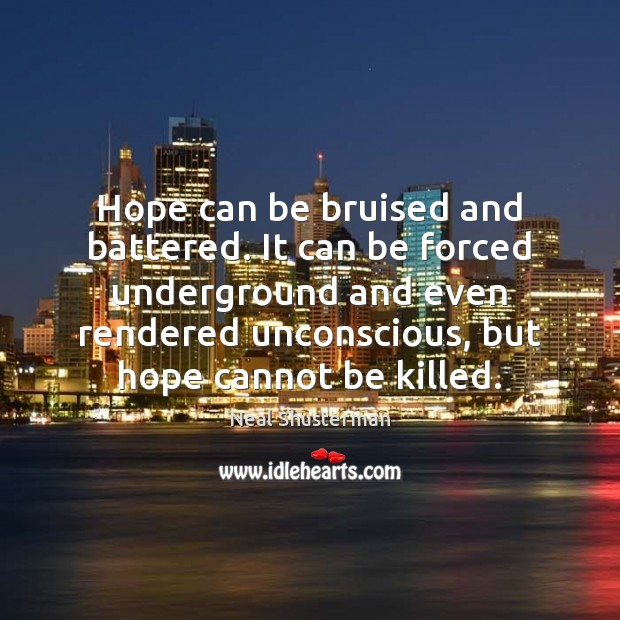 Hope can be bruised and battered. It can be forced underground and Image