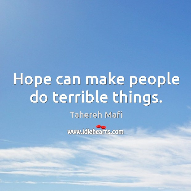 Image, Hope can make people do terrible things.