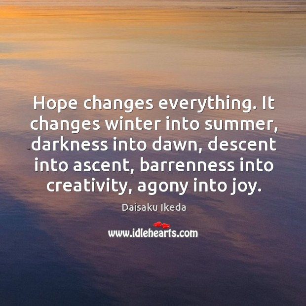 Hope changes everything. It changes winter into summer, darkness into dawn, descent Image