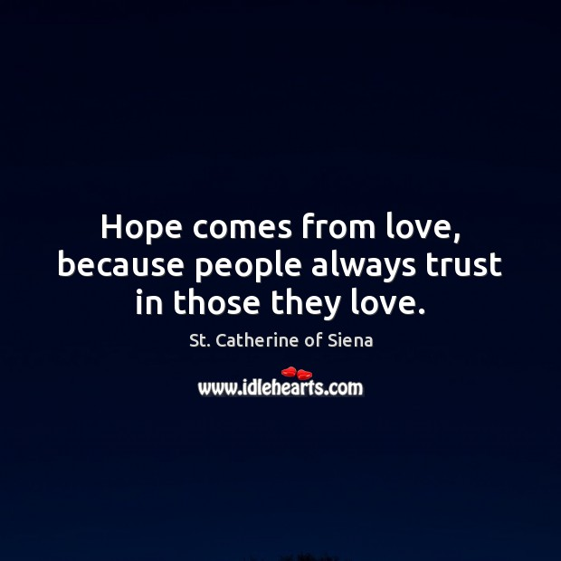 Hope comes from love, because people always trust in those they love. Image