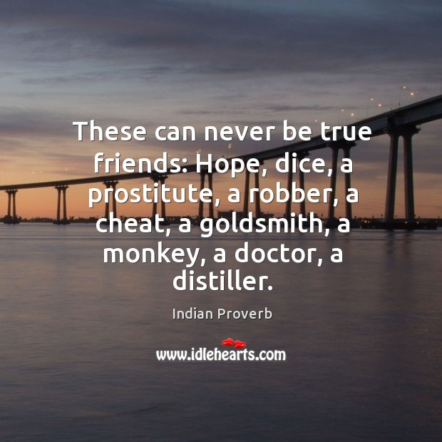 Hope, dice, a prostitute, a robber, a cheat, a goldsmith, a monkey, a doctor, a distiller. Can never be true friends. Image