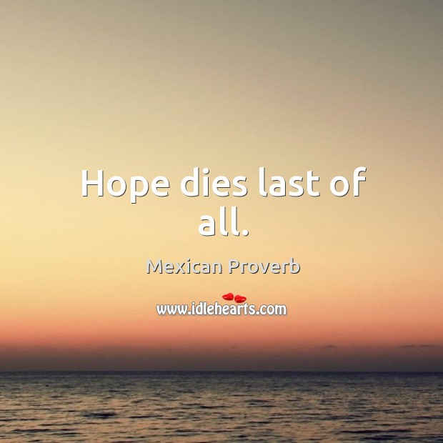 Hope dies last of all. Mexican Proverbs Image