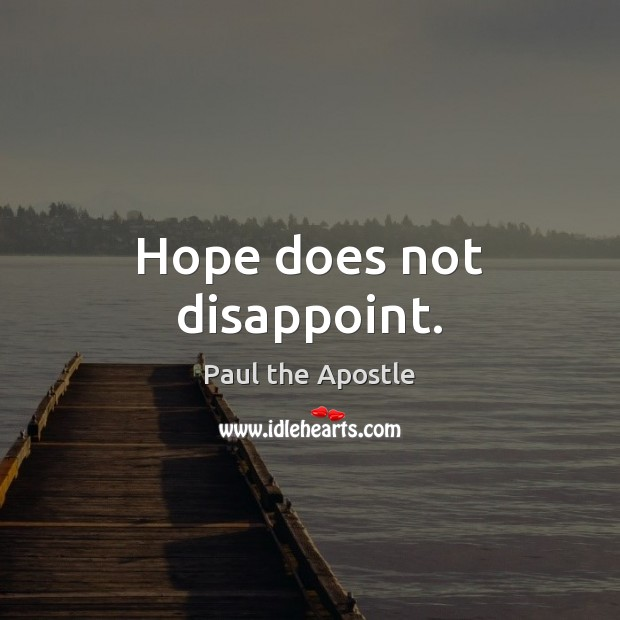 Hope does not disappoint. Paul the Apostle Picture Quote