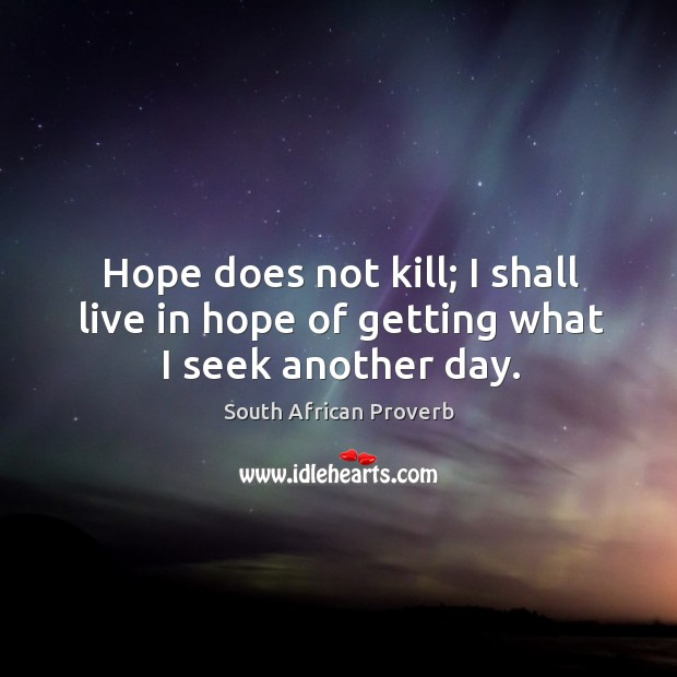 Image, Hope does not kill; I shall live in hope of getting what I seek another day.