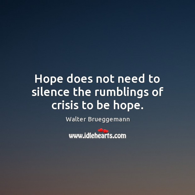 Hope does not need to silence the rumblings of crisis to be hope. Image